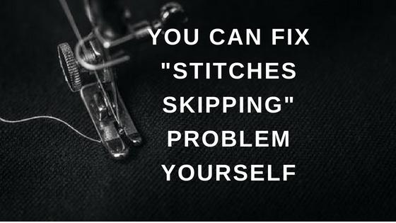 How To Fix When Sewing Machine Skip Stitch New Sewing Machine Skipping Stitches Problems